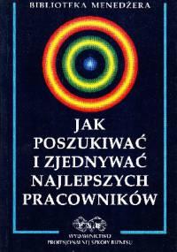 Jak poszukiwać i zjednywać najlepszych pracowników - praca zbiorowa, Kazimierz Sedlak
