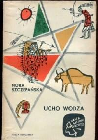 Ucho wodza - Nora Szczepańska