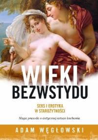 Wieki bezwstydu. Seks i erotyka w starożytności - Adam Węgłowski