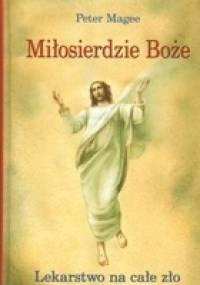 Miłosierdzie Boże: Lekarstwo na całe zło - Peter Magne