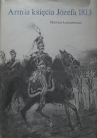 Armia księcia Józefa 1813 - Mariusz Łukasiewicz