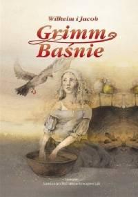 Wilhelm i Jacob Grimm. Baśnie - Jacob Grimm, Wilhelm Grimm