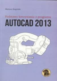 Podstawy korzystania z programu Autocad 2013 - Rogulski Mariusz