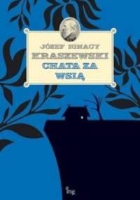 Józef Ignacy Kraszewski - Chata za wsią [audiobook pl]