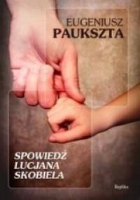 Spowiedź Lucjana Skobiela - Eugeniusz Paukszta