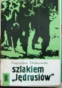 """Szlakiem """"Jędrusiów"""" - Eugeniusz Dąbrowski"""