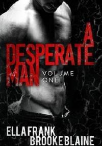 A Desperate Man: Volume One - Ella Frank, Brooke Blaine