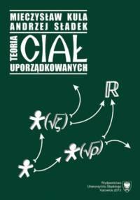 Teoria ciał uporządkowanych - Mieczysław Kula, Sładek Andrzej