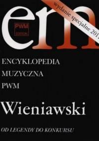 Encyklopedia Muzyczna. Wieniawski. Od legendy do konkursu - praca zbiorowa
