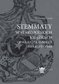 Stemmaty w staropolskich książkach, czyli rzecz o poezji herladycznej - Bartłomiej Czarski