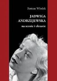 Jadwiga Andrzejewska na scenie i ekranie - Roman Włodek
