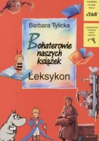 Bohaterowie naszych książek. Leksykon - Barbara Tylicka