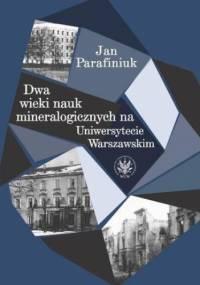 Dwa wieki nauk mineralogicznych na Uniwersytecie Warszawskim - Parafiniuk Jan