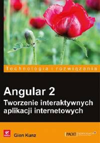 Angular 2. Tworzenie interaktywnych aplikacji internetowych - Gion Kunz