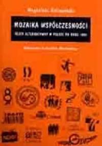 Mozaika współczesności. Teatr alternatywny w Polsce po roku 1989 - Magdalena Gołaczyńska