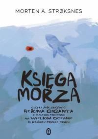 Księga morza, czyli jak złowić rekina giganta z małego pontonu na wielkim oceanie o każdej porze roku - Morten A. Strøksnes