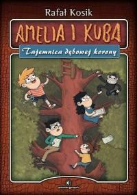 Amelia i Kuba. Tajemnica dębowej korony - Rafał Kosik