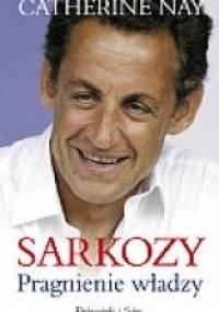 Sarkozy: Pragnienie władzy - Catherine Nay