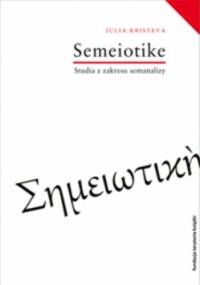 Séméiotikè. Studia z zakresu semanalizy - Julia Kristeva