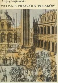 Włoskie przygody Polaków wiek XVI-XVIII - Alojzy Sajkowski