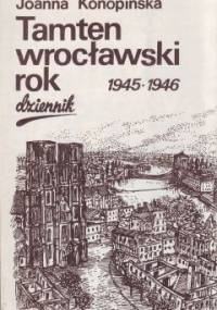 Tamten wrocławski rok 1945-1946 - Joanna Konopińska