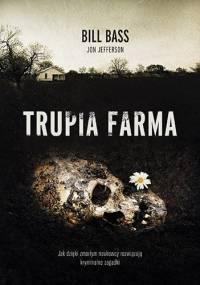 Trupia Farma. Sekrety legendarnego laboratorium sądowego, gdzie zmarli opowiadają swoje historie - Bill Bass, Jon Jefferson