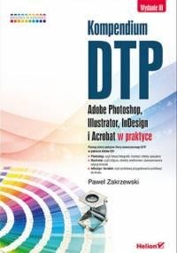 Kompendium DTP. Adobe Photoshop, Illustrator, InDesign i Acrobat w praktyce. Wydanie III - Paweł Zakrzewski