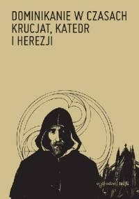 Dominikanie w czasach krucjat, katedr i herezji - praca zbiorowa