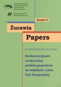Żurawia Papers. Tom 4. Konkurencyjność strukturalna polskiej gospodarki na wspólnym rynku UE - Eugeniusz Maciej Pluciński