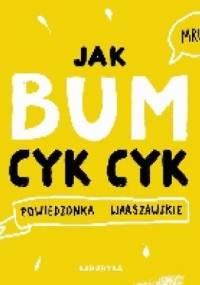 Jak bum cyk cyk - Maria Bulikowska