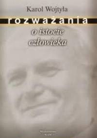 Rozważania o istocie człowieczeństwa - Karol Wojtyła