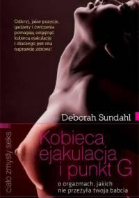 Kobieca ejakulacja i punkt G: o orgazmach, jakich nie przeżyła twoja babcia - Deborah Sundahl
