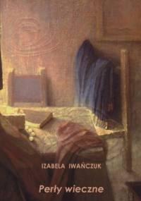 Perły wieczne - Izabela Iwańczuk
