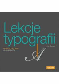 Lekcje typografii. Przykłady i ćwiczenia dla projektantów - Jim Krause