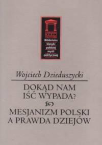 Dokąd nam iść wypada? & Mesjanizm polski a prawda dziejów - Wojciech Dzieduszycki