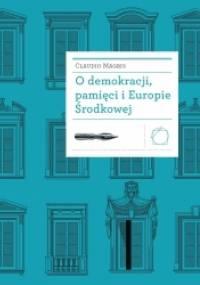 O demokracji, pamięci i Europie Środkowej - Claudio Magris