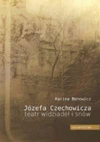 Józefa Czechowicza teatr widziadeł i snów. Studium psychoanalityczne twórczości poetyckiej - Karina Bonowicz
