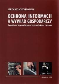 Ochrona Informacji a Wywiad Gospodarczy - Jerzy Wojciech Wójcik