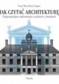 Jak czytać architekturę? Najważniejsze informacje o stylach i detalach - Carol Davidson Cragoe