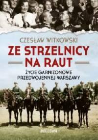 Ze strzelnicy na raut. Życie garnizonowe przedwojennej Warszawy - Czesław Witkowski