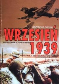 Wrzesień 1939. Rozważania alternatywne - Grzegorz Górski