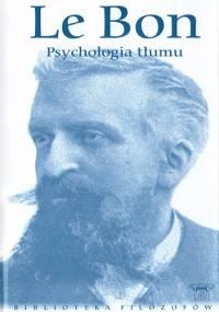 Psychologia tłumu - Gustaw Le Bon