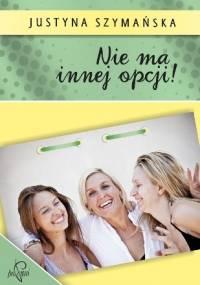 Nie ma innej opcji! - Justyna Szymańska