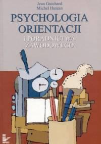 Psychologia orientacji i poradnictwa zawodowego - Jean Guichard, Michel Huteau