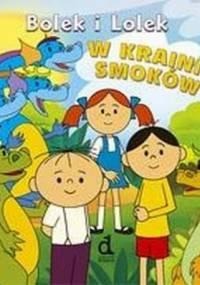 Bolek i Lolek w Krainie Smoków - Iwona Czarkowska