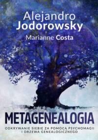 Metagenealogia. Odkrywanie siebie za pomocą psychomagii i drzewa genealogicznego - Alejandro Jodorowsky, Costa Marianne