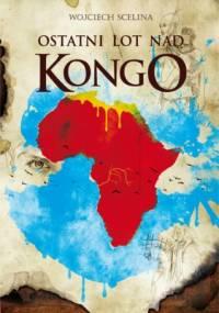 Ostatni lot nad Kongo - Wojciech Scelina