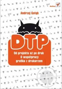 DTP. Od projektu aż po druk. O współpracy grafika z drukarzem - Andrzej Gołąb