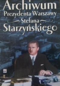 Archiwum Prezydenta Warszawy Stefana Starzyńskiego - praca zbiorowa