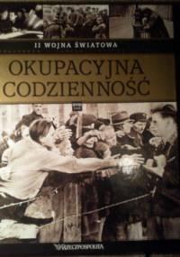 II wojna światowa. Okupacyjna codzienność - praca zbiorowa